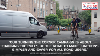 The Turning the Corner campaign is about changing the rules of the road to make junctions simpler and safer for all road users